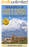 Wrapped in God's Grace: A Life Rediscovered
