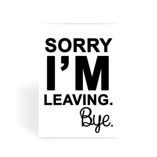 Sorry im leaving bye funny leaving moving new job greeting card funny leaving moving new job greeting card m4hsunfo