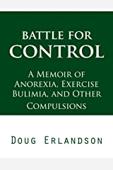 Battle for Control: A Memoir of Anorexia, Exercise Bulimia, and Other Compulsions Kindle Edition