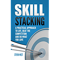 Skill Stacking: A Practical Approach to Life, Beat the Competition and Do What You Love (English Edition)