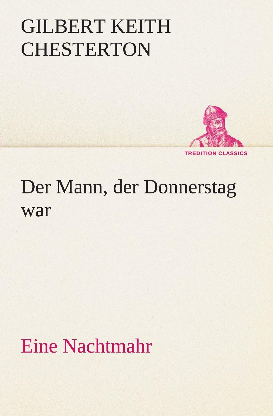 Der Mann, der Donnerstag war: Eine Nachtmahr (TREDITION CLASSICS) (German Edition) ebook
