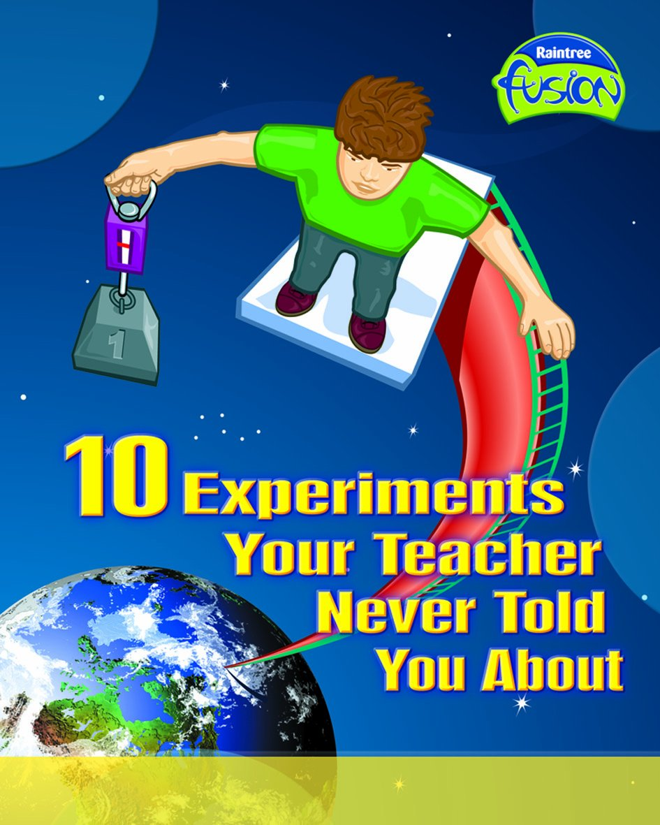 Download 10 Experiments Your Teacher Never Told About (Fusion: Physical Processes and Materials) (Fusion: Physical Processes and Materials) ebook