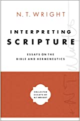 Interpreting Scripture: Essays on the Bible and Hermeneutics (Collected Essays of N. T. Wright Book 1) Kindle Edition