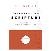 Interpreting Scripture: Essays on the Bible and Hermeneutics (Collected Essays of N. T. Wright Book 1)