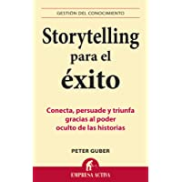 Storytelling Para el Exito: Conecta, Persuade y Triunfa Gracias al Poder Oculto de las Historias