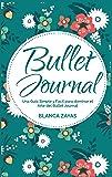 BULLET JOURNAL: Una Guía Simple y Fácil para dominar el arte del Bullet Journal