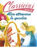 Alice attraverso lo specchio da Lewis Carroll. Ediz. a colori