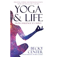 Yoga & Life: From Challenge to Choice, Personal Stories and Program Secrets, From...