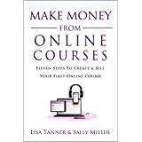 Make Money From Online Courses: Eleven Steps To Create And Sell Your First Online Course (Make Money From Home Book 9)