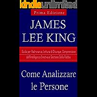 Come Analizzare le Persone: Guida sulla Padronanza, Lettura di Chiunque, Comprensione dell'Intelligenza Emotiva e Gestione Della Rabbia