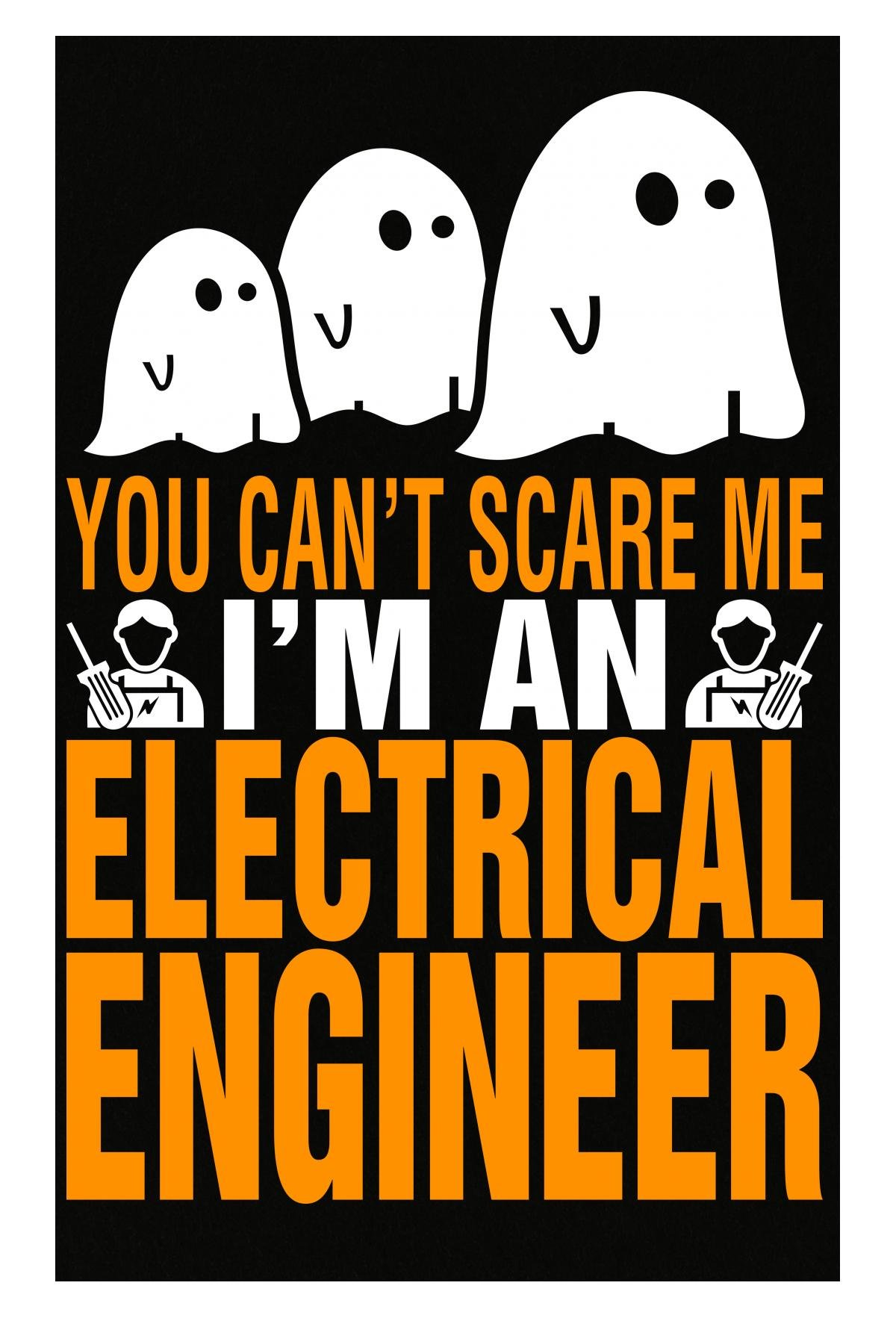 AttireOutfit You Cant Scare Me I Am An Electrical Engineer Halloween - Poster