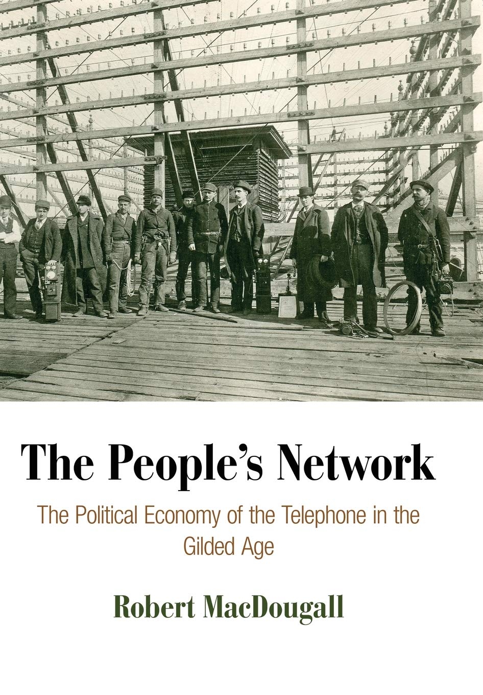 The People's Network: The Political Economy of the Telephone in the Gilded Age (American Business, Politics, and Society) PDF