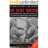 The Filthy Thirteen: From the Dustbowl to Hitler's Eagle's Nest—The True Story of the 101st Airborne's Most Legendary Squad o