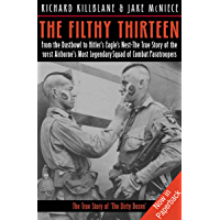 The Filthy Thirteen: From the Dustbowl to Hitler's Eagle's Nest—The True Story of the 101st Airborne's Most Legendary…