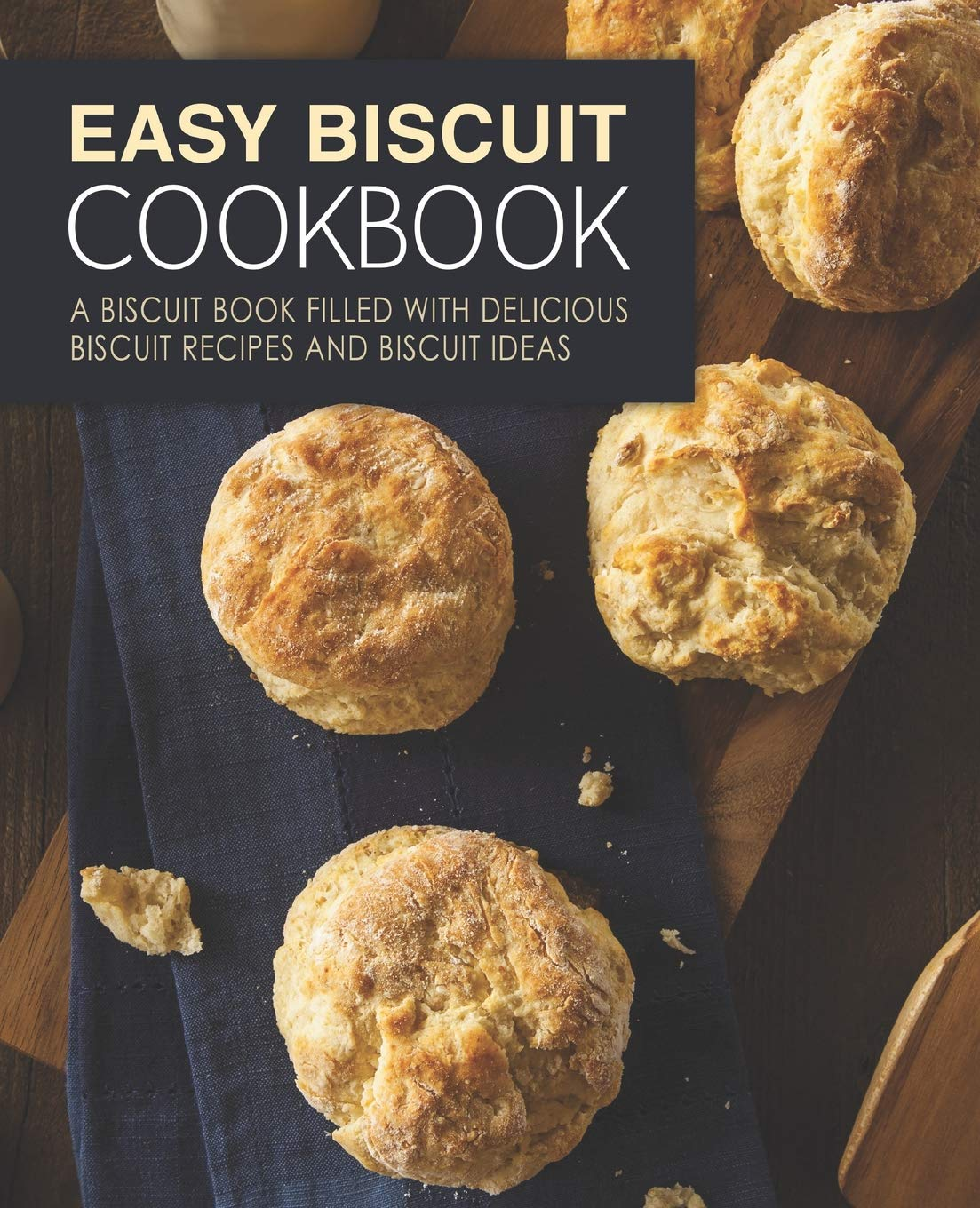 Easy Biscuit Cookbook A Biscuit Book Filled With Delicious Biscuit Recipes And Biscuit Ideas Amazon De Press Booksumo Fremdsprachige Bucher