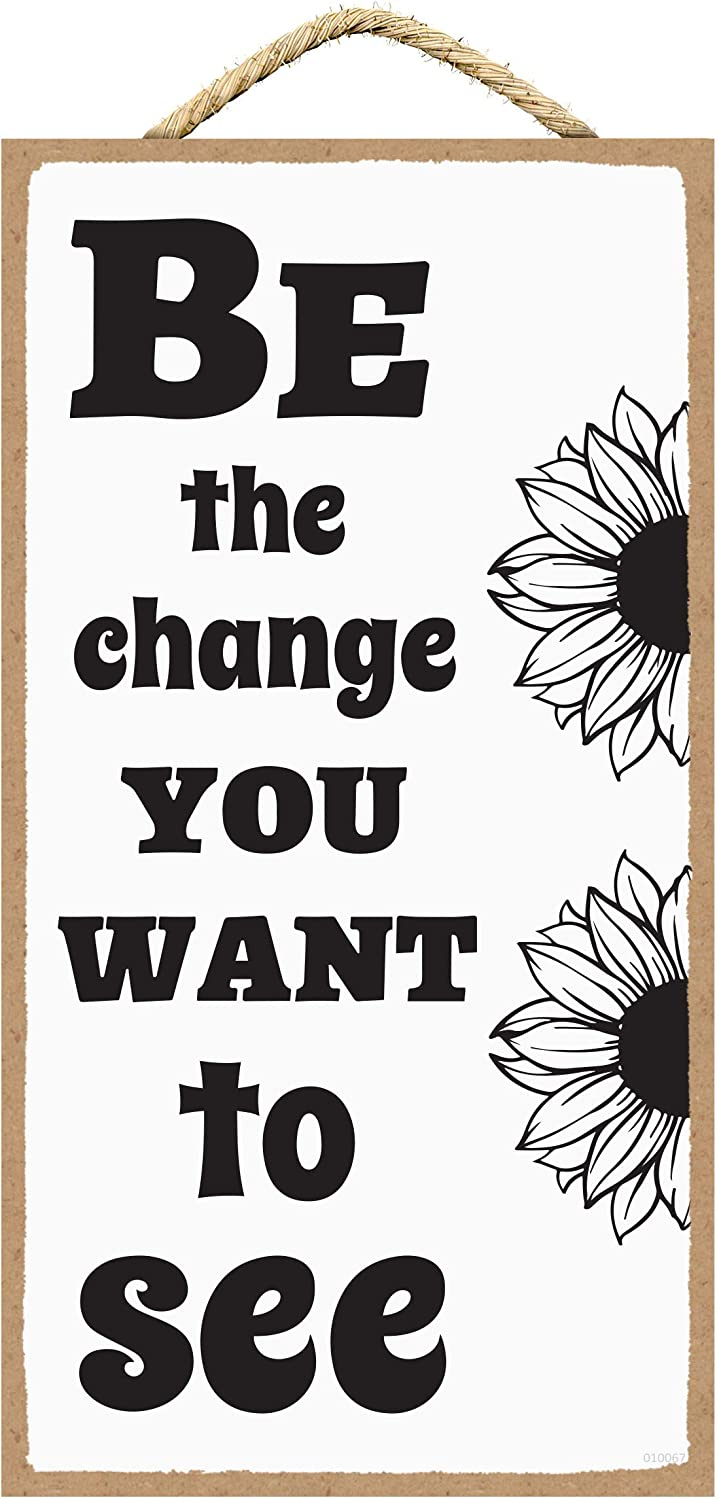 Inspirational Wall Decor - Be The Change You Want to See - Positive Quotes Wall Decor - Positive Affirmations Wall Decor 5 x 10 inches (Be the Change)
