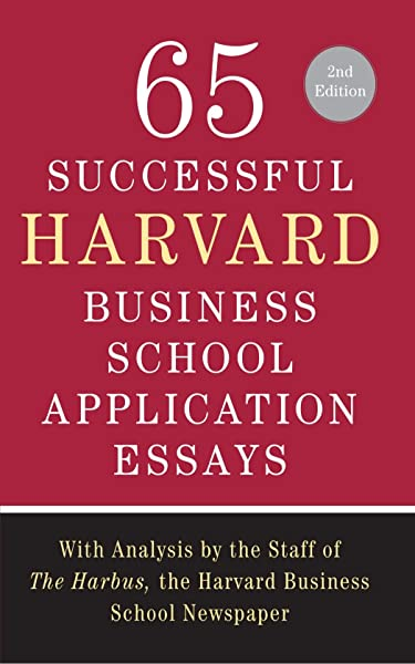 Amazon Com 65 Successful Harvard Business School Application Essays Second Edition With Analysis By The Staff Of The Harbus The Harvard Business School Newspaper 9780312550073 Sullivan Lauren The Staff Of The Harbus Books