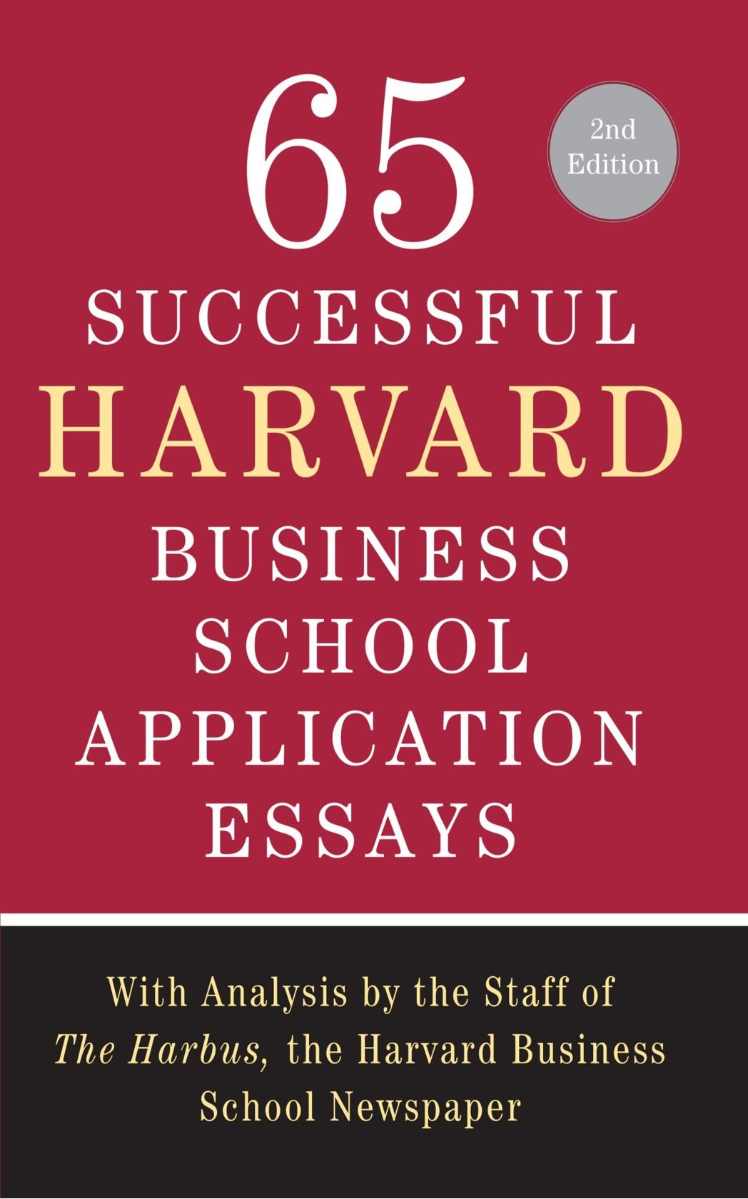 successful harvard business school application essays second 65 successful harvard business school application essays second edition analysis by the staff of the harbus the harvard business school newspaper