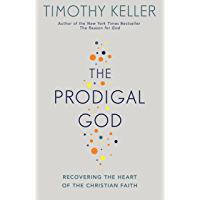 The Prodigal God: Recovering the heart of the Christian faith (English Edition)
