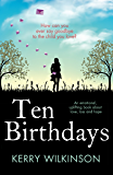 Ten Birthdays: An emotional, uplifting book about love, loss and hope
