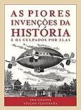 As Piores Invenções da História e os Culpados por Elas