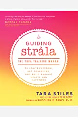Guiding Strala: The Yoga Training Manual to Ignite Freedom, Get Connected, and Build Radiant Health and Happiness Kindle Edition