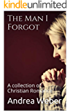 The Man I Forgot: A collection of Christian Romance
