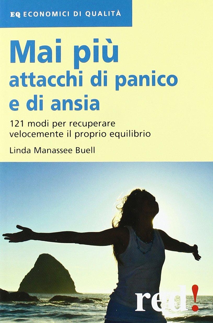 Mai più attacchi di panico e di ansia. 121 modi per ...