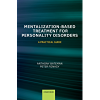 Mentalization-Based Treatment for Personality Disorders: A Practical Guide (English Edition)