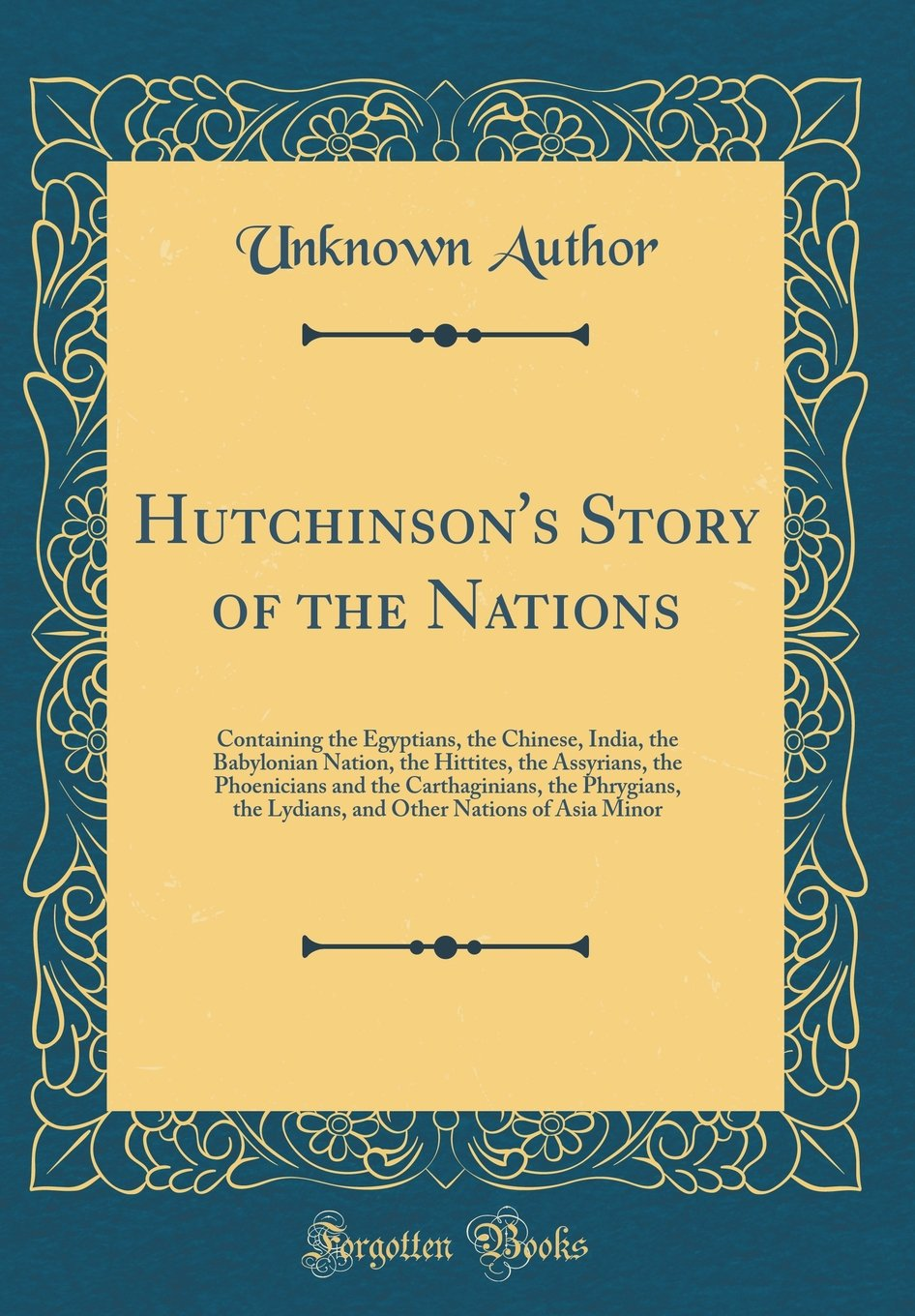 Hutchinson's Story of the Nations: Containing the Egyptians, the Chinese, India, the Babylonian Nation, the Hittites, the Assyrians, the Phoenicians ... Other Nations of Asia Minor (Classic Reprint) PDF