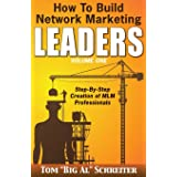 How To Build Network Marketing Leaders Volume One: Step-by-Step Creation of MLM Professionals (Network Marketing Leadership)