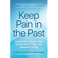 Keep Pain in the Past: Getting Over Trauma, Grief and the Worst That's Ever Happened to You