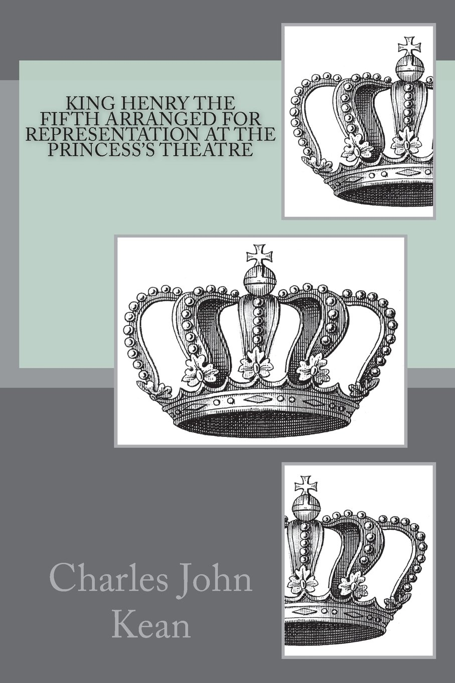 King Henry the Fifth Arranged for Representation at the Princess's Theatre PDF