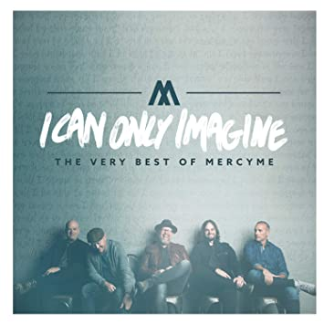 Mercyme I Can Only Imagine The Very Best Of Mercyme Amazon