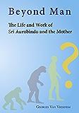 Beyond Man - The Life and Work of Sri Aurobindo and the Mother (English Edition)