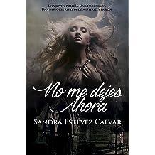 No me dejes ahora (Spanish Edition) Dec 11, 2014