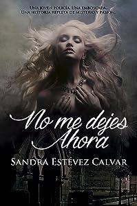 No me dejes ahora (Spanish Edition)