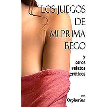 Los juegos de mi prima Bego y otros relatos eróticos (Spanish Edition) Aug 5, 2018