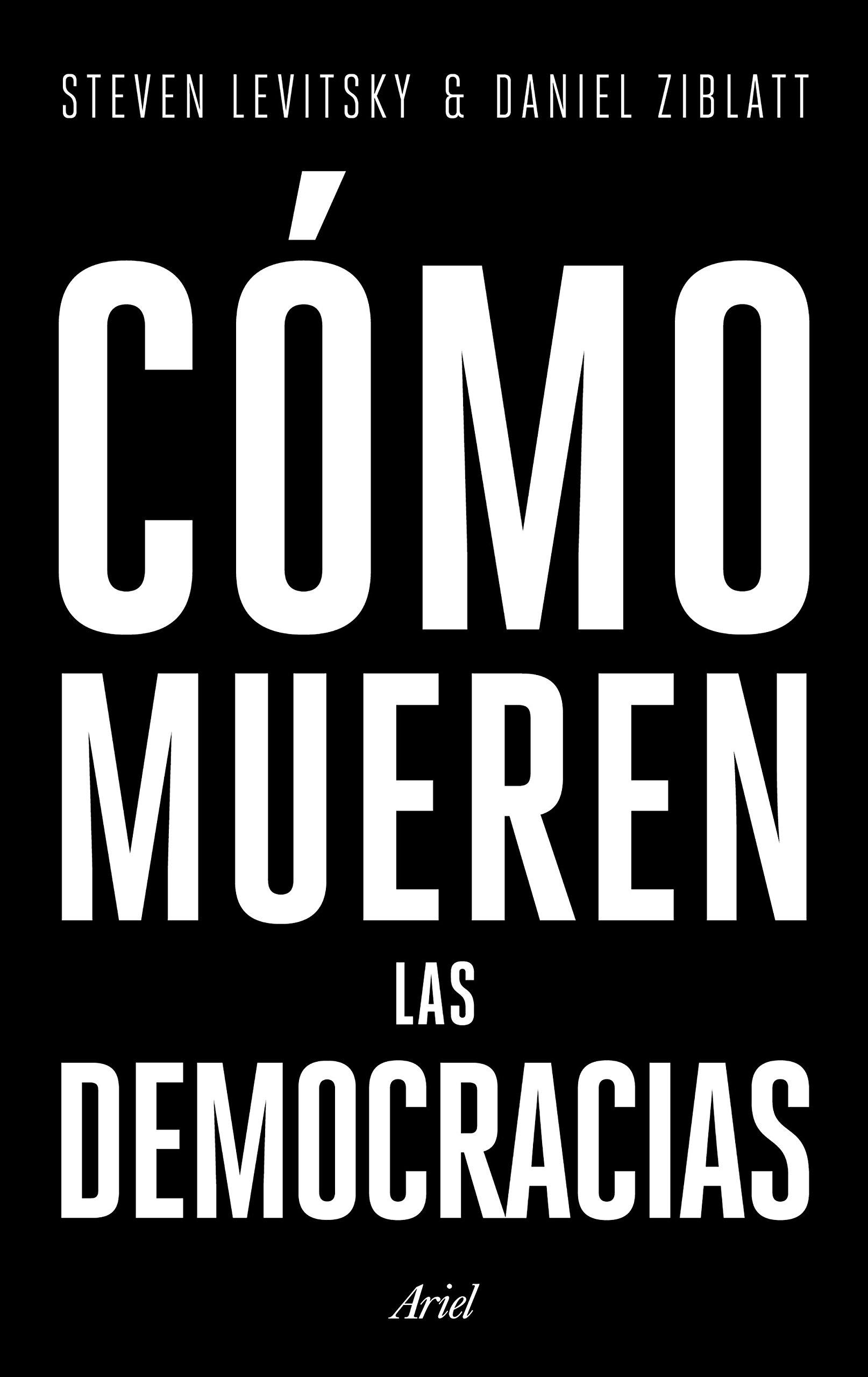 Cómo mueren las democracias (Ariel) Tapa dura – 4 sep 2018 Steven Levitsky Daniel Ziblatt Gemma Deza Guil Editorial Ariel