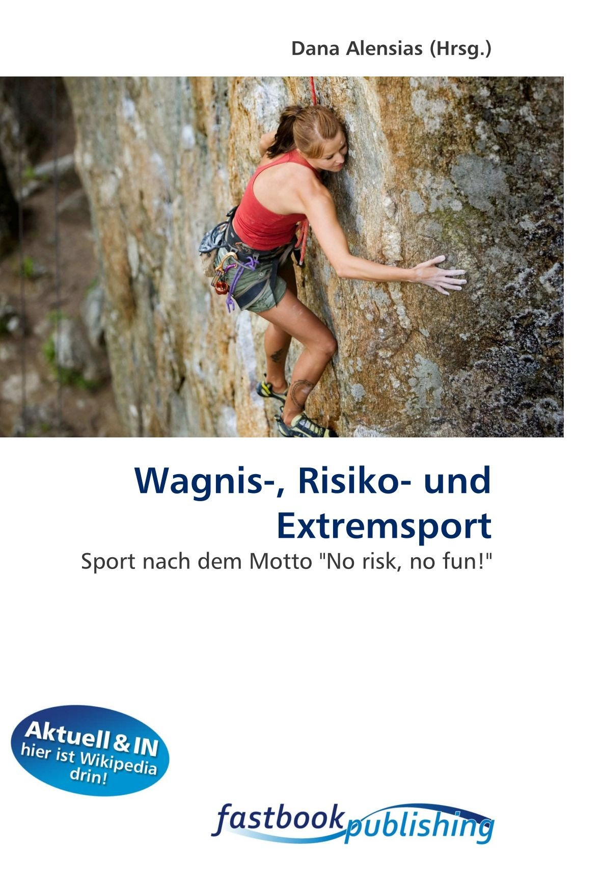 "Read Online Wagnis-, Risiko- und Extremsport: Sport nach dem Motto ""No risk, no fun!"" (German Edition) ebook"