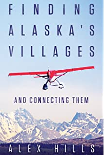 Finding Alaskas Villages: And Connecting Them