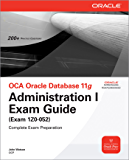 OCA Oracle Database 11g Administration I Exam Guide (Exam 1Z0-052) (Certification & Career - OMG)