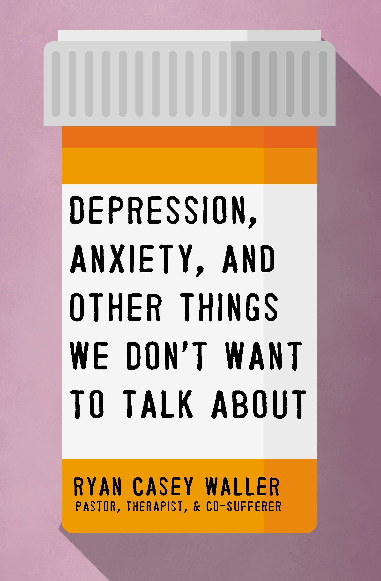 Depression, Anxiety, and Other Things We Don't Want to Talk About: Waller, Ryan Casey: 9781400221325: Amazon.com: Books