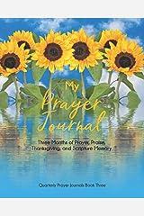My Prayer Journal (Book Three): Three Months of Prayer, Praise, Thanksgiving, and Scripture Memory (Quarterly Prayer Journals) Paperback