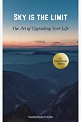 Sky is the Limit: The Art of of Upgrading Your Life50 Classic Self Help Books Including: 50 Classic Self Help Books Including.: Think and Grow Rich, The ... Art of War, Acres of Diamonds and many more Kindle Edition
