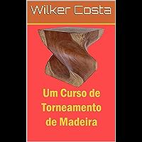 Um Curso de Torneamento de Madeira (Portuguese Edition)
