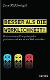 Besser als die Wirklichkeit!: Warum wir von Computerspielen profitieren und wie sie die Welt verändern (German Edition)