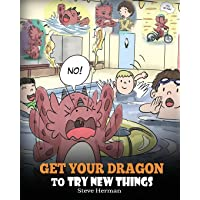 Get Your Dragon To Try New Things: Help Your Dragon To Overcome Fears. A Cute Children Story To Teach Kids To Embrace…