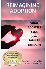 Reimagining Adoption:: What Adoptees Seek from Families and Faith Kindle Edition