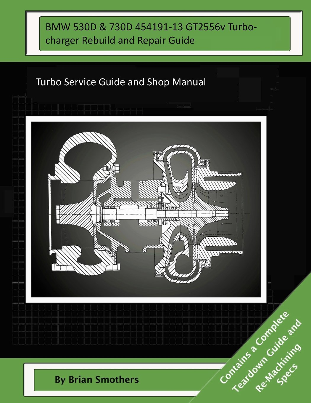 BMW 530D & 730D 454191-13 GT2556v Turbocharger Rebuild and Repair Guide: Turbo Service Guide and Shop Manual pdf